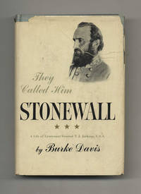 They Called Him Stonewall: A Life of Lt. General T. J. Jackson, C.S.A.
