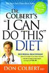 """Dr. Colbert's """"I Can Do This"""" Diet New Medical Breakthroughs That Use the  Power of Your Brain and Body Chemistry to Help You Lose Weight and Keep it  off for Life"""