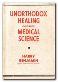 image of Unorthodox Healing Versus Medical Science A Book for Those Dissatisfied  with Orthodox Medical Methods of Treatment