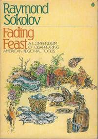 Fading Feast.  A Compendium of Disappearing American Regional Foods