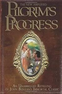 image of The New Amplified Pilgrim's Progress: An Unabridged Re-telling of John Bunyan's Immortal Classic