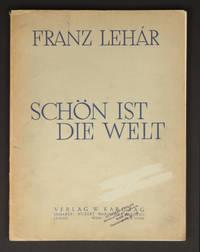 Schön ist die Welt! [Piano-vocal score] Operette in 3 akten von Ludwig Herzer und Fritz Löhner ... Klavierauszug mit Text. Originalausgabe des Komponisten ...