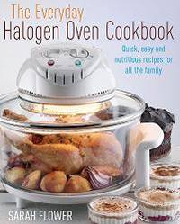 The Everyday Halogen Oven Cookbook: Quick, Easy and Nutritious Recipes for All the Family by Sarah Flower - Paperback - 2010-09-06 - from Books Express (SKU: 1905862474q)