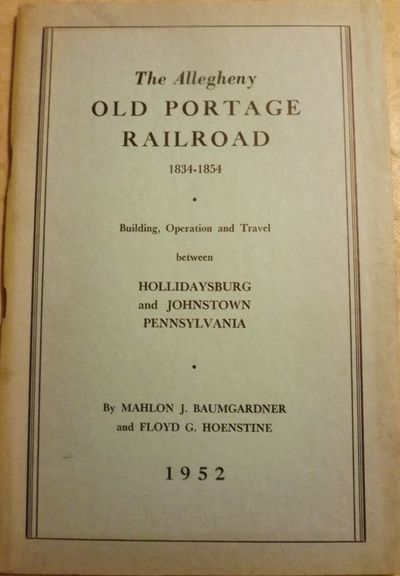 1952. BAUMGARDNER, Mahlon J. . THE ALLEGHENY OLD PORTAGE RAILROAD: 1834-1854. BUILDING, OPERATION AN...