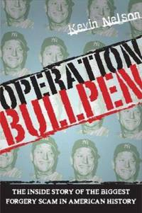 Operation Bullpen : The Inside Story of the Biggest Forgery Scam in American History