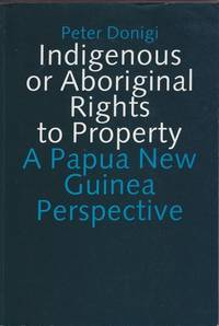 Indigenous or Aboriginal Rights to Property: A Papua New Guinea Perspective by Peter Donigi - Paperback - First Edition - 1994 - from Mr Pickwick's Fine Old Books and Biblio.co.uk