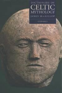Dictionary of Celtic Mythology by James MacKillop - 2000