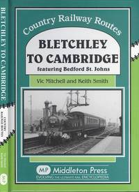 image of Bletchley to Cambridge: Featuring Bedford St. Johns (Country Railway Routes Series)