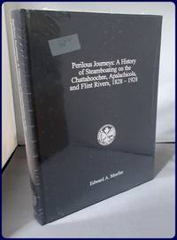 PERILOUS JOURNEYS: A HISTORY OF STEAMBOATING ON THE CHATTAHOOCHEE, APALACHICOLA, AND FLINT RIVERS, 1828-1928. by  Edward A Mueller - First Edition Thus - 2000 - from Parnassus Book Service (SKU: 25103)