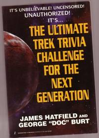 The Ultimate Trek Trivia Challenge for the Next Generation ...it's Unbelievable! Uncensored! Unauthorized!