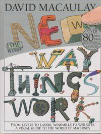 The New Way Things Work From Levers to Lasers, Windmills to Web Sites a  Visual Guide to the...
