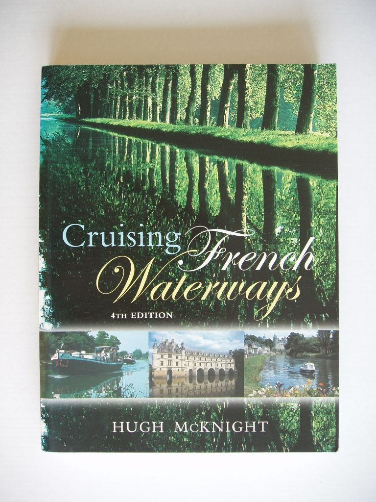 CRUISING FRENCH WATERWAYS 3RD EDITION, THROUGH THE FRENCH CANALS 10TH EDITION