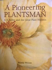A Pioneering Plantsman. A. K. Bulley and the Great Plant Hunters