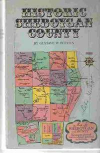 Historic Sheboygan County by  Gustave William Buchen - Paperback - First Edition; First Impression - 1976 - from A Book Legacy (SKU: 53979)