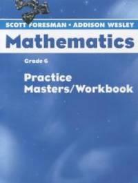SCOTT FORESMAN MATH 2004 PRACTICE MASTERS/WORKBOOK GRADE 6
