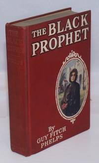 The black prophet by  Guy Fitch Phelps - Hardcover - 1916 - from Bolerium Books Inc., ABAA/ILAB and Biblio.com