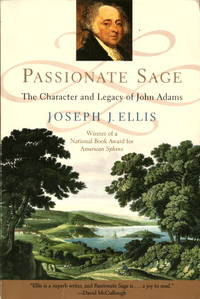 PASSIONATE SAGE : The Character and Legacy of John Adams