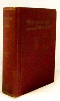 Testimonies for The Church Volume One Comprising Testimonies 1 to 14 With a Biographical Sketch of the Author