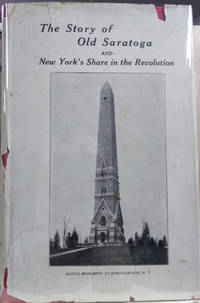 image of The Story of Old Saratoga:  The Burgoyne Campaign to Which is Added New  York's Share in the Revolution