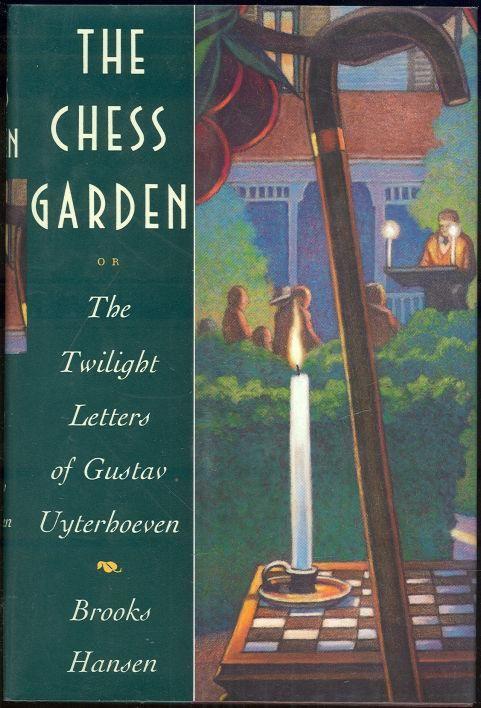 CHESS GARDEN OR THE TWILIGHT LETTERS OF GUSTAV UYTERHOEVEN, Hansen, Brooks
