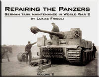 Repairing the Panzers: German Tank Maintenance in World War 2: Volume 2