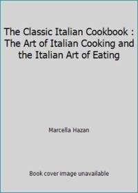 image of The Classic Italian Cookbook : The Art of Italian Cooking and the Italian Art of Eating