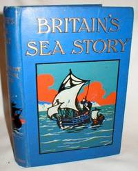 Britain's Sea Story; B.C. 55 - A.D. 1805 by Speight, E.E. And Nance, R. Morton (Eds.) - 1906