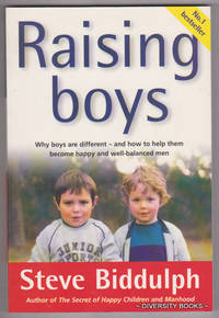 RAISING BOYS : Why Boys Are Different - And How to Help Them Become Happy and Well-Balanced Men by  Steve Biddulph - Paperback - Reprint - 1999 - from Diversity Books and Biblio.co.uk