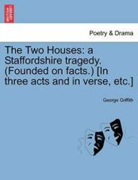 The Two Houses: a Staffordshire tragedy. Founded on facts. In three acts and in verse  etc.