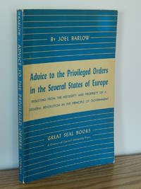 Advice to the Privileged Orders in the Several States of Europe Resulting from the Necessity and Propriety of a General Revolution in the Principle of Government by Joel Barlow - Paperback - 1956 - from Books from Benert (SKU: 000185)