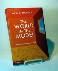 The World in the Model.  How Economists Work and Think.