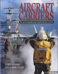 Aircraft carriers. The world's greatest naval vessels and their aircraft