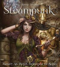 Steampunk : Fantasy Art, Fashion, Fiction and the Movies