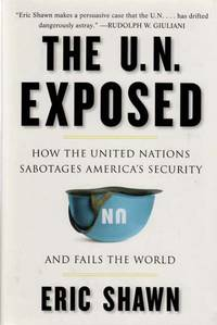 The U. N. Exposed; How the United Nations Sabotages America's Security and Fails the World