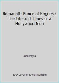 image of Romanoff--Prince of Rogues : The Life and Times of a Hollywood Icon