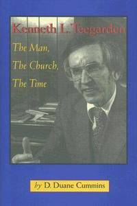 Kenneth L. Teegarden: The Man, the Church, the Time