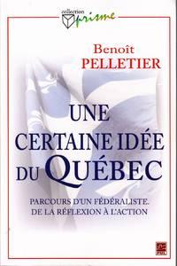 Une certaine idée du Québec.  Parcours d,un fédéraliste.  De la réflexion à l'action.