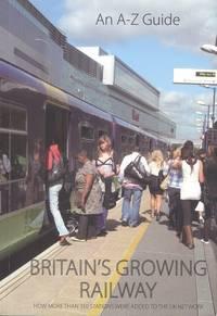 Britain's Growing Railway: A-Z of Rail Reopenings