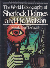 The World Bibliography of Sherlock Holmes and Dr. Watson - A Classified and Annotated List of Materials Relating to Their Lives and Adventures