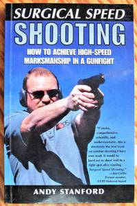 Surgical Speed Shooting: How to Achieve High-Speed Marsmanship in a Gunfight