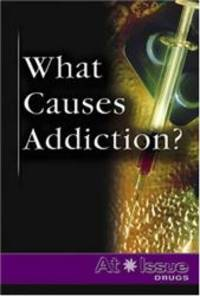 What Causes Addiction? (At Issue Series)