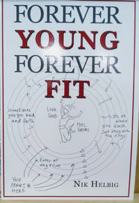 Forever Young, Forever Fit by  Nik Helbig - Paperback - 2013 - from Old Saratoga Books (SKU: 44636)