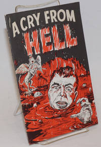 A Cry From Hell. For additional copies write: Rev. J.C. Hibbard, P.O. Box 2248, Dallas, Texas
