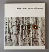 Herbert Bayer: Photographic Works