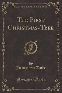 The First Christmas-Tree (Classic Reprint)