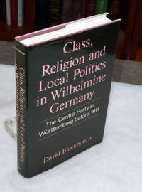 image of Class, Religion and Local Politics in Wilhelmine Germany:  The Centre Party in Wurttemberg Before 1914