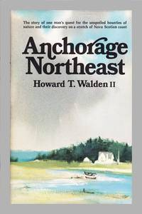 image of Anchorage Northeast. The Story of One Man's Quest for the Unspoiled Bounties of Nature and Their Discovery on a Stretch of Nova Scotia Coas