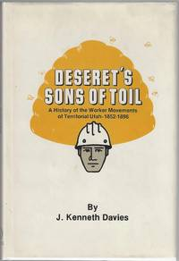 Deseret's Sons of Toil: A History of the Worker Movements of Territorial Utah, 1852-1896