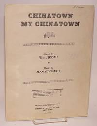Chinatown, my Chinatown; music by Jean Schwartz