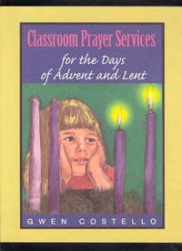 CLASSROOM PRAYER SERVICES for the Days of Advent and Lent